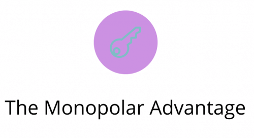 Monopolar Advantage